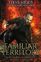 Familiar Territory: A Wizard in Bremen part 3 (The Realm of False Gods Book 4)