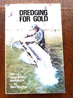 Dredging For Gold:  The Gold Divers' Handbook (An Illustrated Guide to the Hobby of Underwater Gold Prospecting)