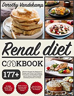 RENAL DIET COOKBOOK: 177+ Effective Recipes for Beginners to Pamper and Protect Your Kidneys. Learn how to Avoid Dialysis ...