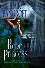 Rebel Princess (Blue Moon Rising Book 1)