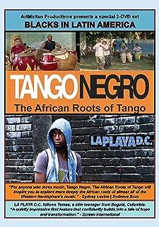 Blacks in Latin America: Tango Negro: The African Roots of Tango & La Playa D.C.