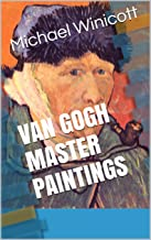 VAN GOGH: MASTER PAINTINGS FROM A GREAT PAINTER: The great works of Van Gogh to browse and enjoy for your visual pleasure with no distracting text to read. (English Edition)