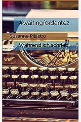 #waitingfordantez: Während ich schrieb! Kindle Ausgabe