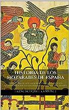 HISTORIA DE LOS MOZÁRABES DE ESPAÑA: Deducida de los mejores y más auténticos testimonios de los escritores cristianos y árabes