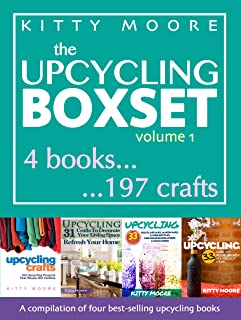 Upcycling Crafts: A Compilation of 197 Popular Upcycling Crafts for Beginners