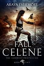 The Fall of Celene: The Goddess Prophecies Fantasy Series Book 2