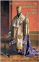 Schriftgezag bij Irenaeus van Lyons: Wat dacht de vroege kerk over de Bijbel? (Heilige Letters en Lettergrepen Book 2) (Dutch Edition)
