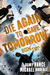 Die Again To Save Tomorrow (Die Again to Save the World Book 2) Kindle Edition