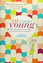 Eat Yourself Young: Take Years off Your Looks with This Revolutionary New Eating Plan