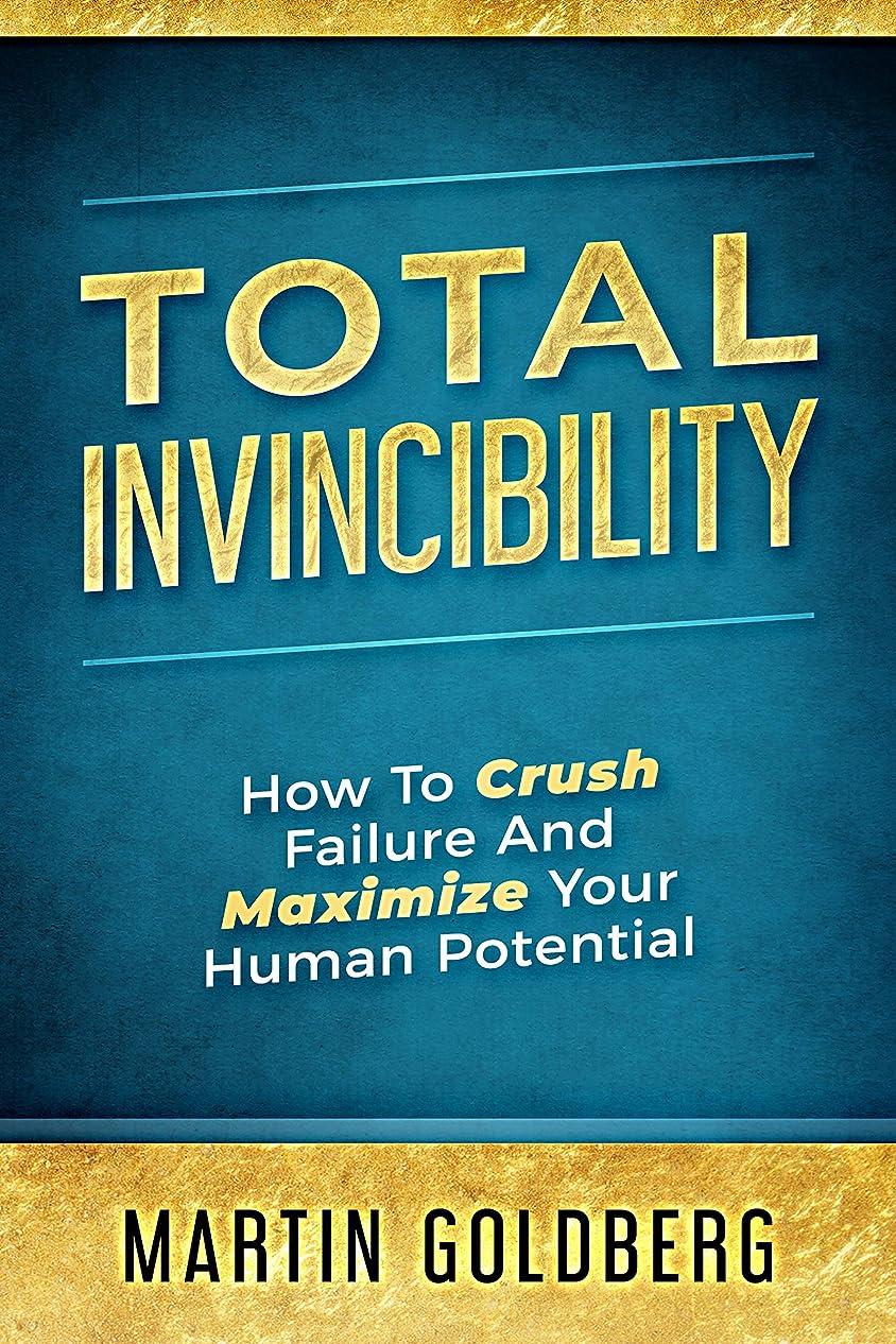 鎮痛剤歩道純粋なTotal Invincibility: How To Crush Failure And Maximize Your Human Potential (English Edition)