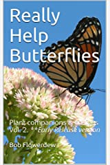 Really Help Butterflies: Plant companions & co-lives Vol. 2. Kindle Edition