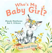 Who's My Baby Girl: Forest Friends Edition (Who's My Baby? Book 1)