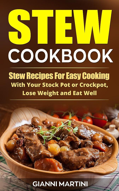 不忠思いつくイノセンスStew Cookbook: Crockpot Stew Recipes for Easy Cooking, To Lose Weight and Eat Well (Healthy Cooking Book 1) (English Edition)