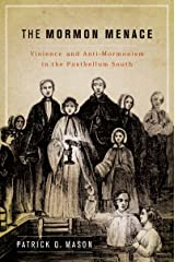 The Mormon Menace: Violence and Anti-Mormonism in the Postbellum South Kindle Edition