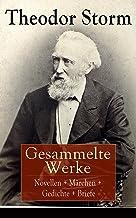 Gesammelte Werke: Novellen + Märchen + Gedichte + Briefe: Über 400 Titel in einem Buch: Der Schimmelreiter + Der kleine Hä...