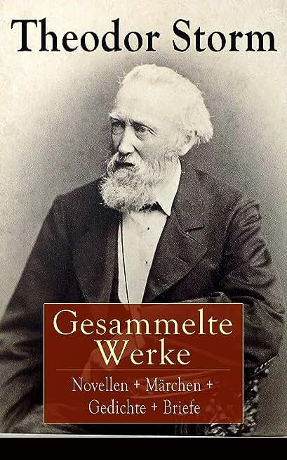 Gesammelte Werke: Novellen + Märchen + Gedichte + Briefe: Über 400 Titel in einem Buch: Der Schimmelreiter + Der kleine Häwelmann + Immensee + Pole Poppenspäler ... + Marthe und ihre Uhr (German Edition)