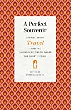 A Perfect Souvenir: Stories about Travel from the Flannery O'Connor Award for Short Fiction (Flannery O'Connor Award for S...