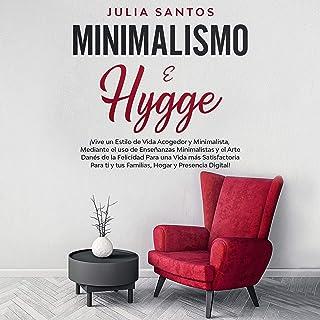 Minimalismo e Hygge [Minimalism and Hygge]: ¡Vive un Estilo de Vida Acogedor y Minimalista, Mediante el uso de Enseñanzas ...