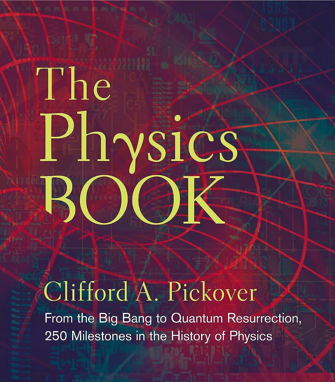 半島細分化するカメThe Physics Book: From the Big Bang to Quantum Resurrection, 250 Milestones in the History of Physics (Sterling Milestones) (English Edition)