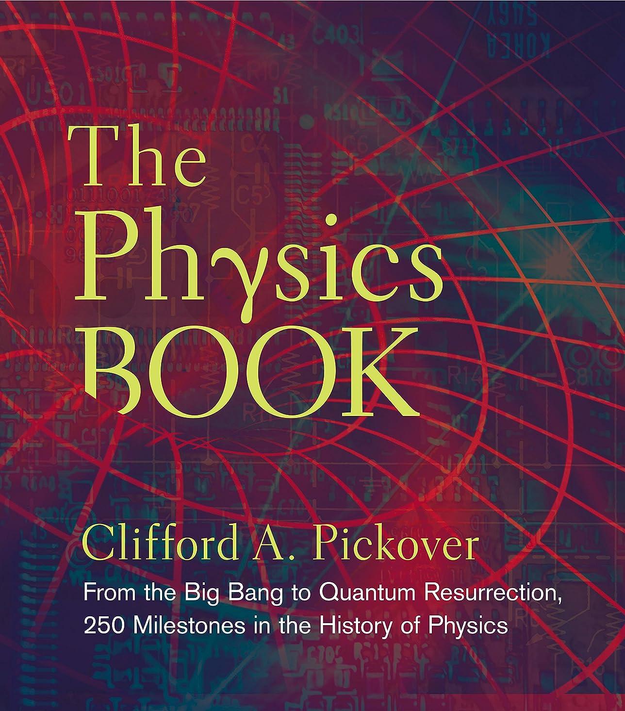 中性貯水池息切れThe Physics Book: From the Big Bang to Quantum Resurrection, 250 Milestones in the History of Physics (Sterling Milestones) (English Edition)