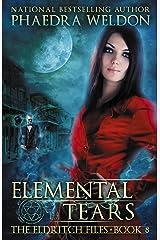 Elemental Tears: An Urban Fantasy Series (The Eldritch Files Book 8) Kindle Edition