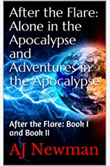 After the Flare: Alone in the Apocalypse and Adventures in the Apocalypse: After the Flare: Book I and Book II Kindle Edition