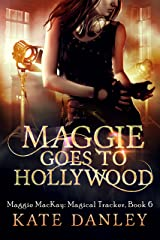 Maggie Goes to Hollywood (Maggie MacKay Magical Tracker Book 6) Kindle Edition