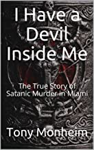 I Have a Devil Inside Me: The True Story of Satanic Murder in Miami