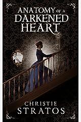 Anatomy of a Darkened Heart: Victorian psychological suspense (Dark Victoriana Collection Book 1) Kindle Edition