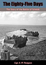 The Eighty-Five Days: The Story of the Battle of Scheldt