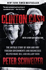 Clinton Cash: The Untold Story of How and Why Foreign Governments and Businesses Helped Make Bill and Hillary Rich Kindle Edition