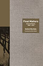 Final Matters: Selected Poems, 2004-2010 (The Lockert Library of Poetry in Translation Book 136)
