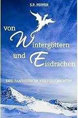 Von Wintergöttern und Eisdrachen: drei fantastische Kurzgeschichten Kindle Ausgabe