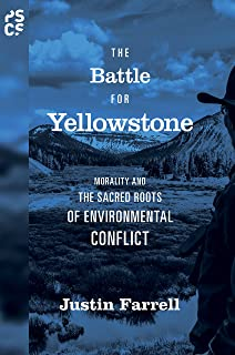 The Battle for Yellowstone: Morality and the Sacred Roots of Environmental Conflict