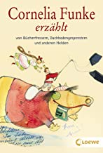 Cornelia Funke erzählt von Bücherfressern, Dachbodengespenstern und anderen Helden (German Edition)