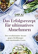 Das Erfolgsrezept für ultimatives Abnehmen: Der revolutionäre Ansatz gegen Heißhunger und emotionales Essen (German Edition)
