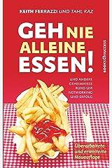 Geh nie alleine essen! - Neuauflage: Und andere Geheimnisse rund um Networking und Erfolg (German Edition) Kindle Edition