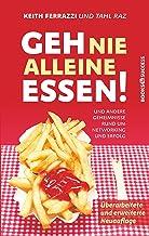 Geh nie alleine essen! - Neuauflage: Und andere Geheimnisse rund um Networking und Erfolg (German Edition)