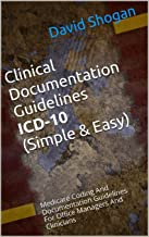 Clinical Documentation Guidelines ICD-10 (Simple & Easy): Medicare Coding And Documentation Guidelines For Office Managers And Clinicians