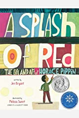 A Splash of Red: The Life and Art of Horace Pippin (Schneider Family Book Awards - Young Children's Book Winner) Kindle Edition