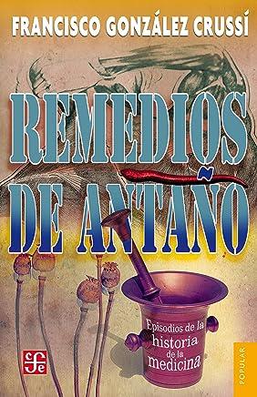 Remedios de antaño. Episodios de la historia de la medicina (Spanish Edition)