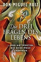 Die drei Fragen des Lebens: ... und Antworten, die neue Wege eröffnen (German Edition)