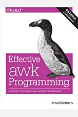 Effective awk Programming: Universal Text Processing and Pattern Matching Kindle Edition