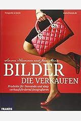 Bilder die verkaufen: Produkte für Dawanda und ebay verkaufsfördernd fotografieren. Fotografie al dente. Taschenbuch