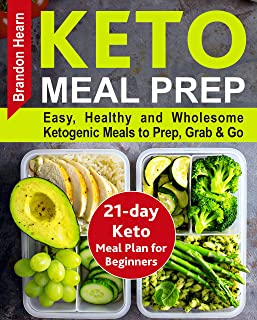 Keto Meal Prep: Easy, Healthy and Wholesome Ketogenic Meals to Prep, Grab, and Go. 21-Day Keto Meal Plan for Beginners. Keto Kitchen Cookbook (keto meal ... ketogenic meal plans, keto diet foods)