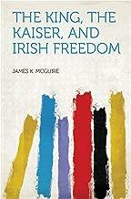 The King, the Kaiser, and Irish Freedom