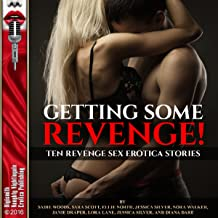 Getting Some Revenge!: Once Betrayed Is Twice Sexy!: Ten Revenge Sex Erotica Stories