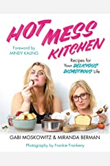 Hot Mess Kitchen: Recipes for Your Delicious Disastrous Life Kindle Edition