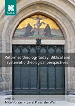 Reformed theology today: Biblical and systematic-theological perspectives