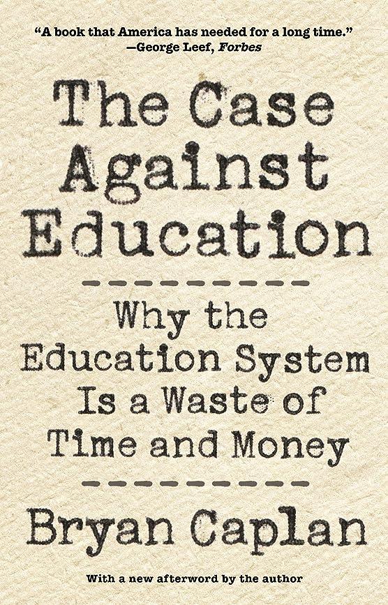 触覚エンティティレパートリーThe Case against Education: Why the Education System Is a Waste of Time and Money (English Edition)